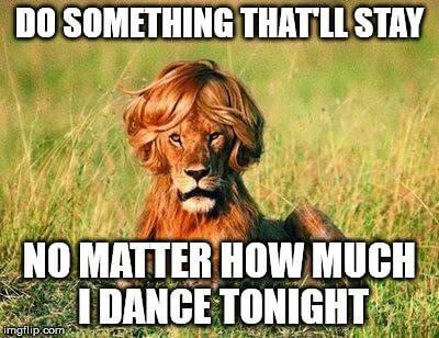 Do something that'll stay no matter how much I dance tonight.