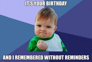 It's your Birthday. And I Remembered Without Reminders