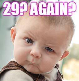 29? Again?