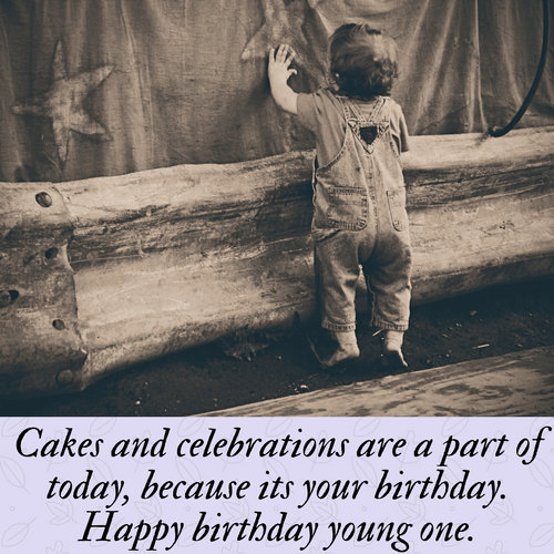 Cakes and celebrations are a part of today, because its your birthday. Happy birthday young one.